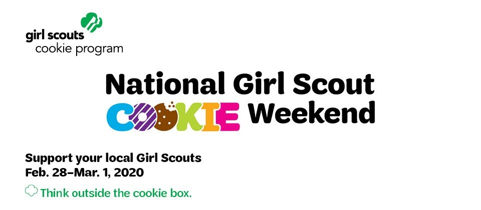 National Girl Scout Cookie Weekend. Support your local Girl Scouts Feb. 28 - Mar. 1, 2020